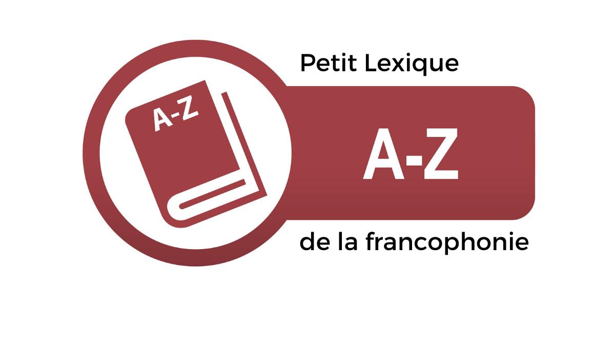 Lexique La francophonie de A à Z